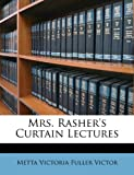 Mrs Rasher's Curtain Lectures, Metta Victoria Fuller Victor, 114731991X