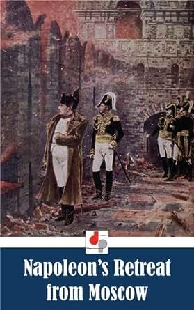 Amazon.com: Napoleon's Retreat from Moscow (Illustrated) eBook: Philippe-Paul de Segur: Kindle Store