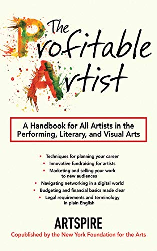 The Profitable Artist: A Handbook for All Artists in the Performing, Literary, and Visual Arts by Artspire
