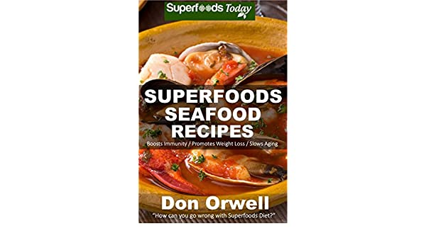 Superfoods Seafood Recipes: Over 35 Quick & Easy Gluten Free Low Cholesterol Whole Foods Recipes full of Antioxidants & Phytochemicals (Natural Weight Loss Transformation Book 129)