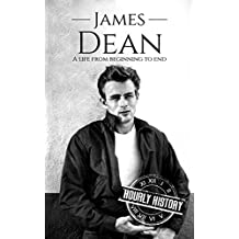 James Dean: A Life From Beginning to End (Biographies of Actors Book 4)