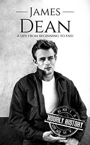 (James Dean: A Life From Beginning to End (Biographies of Actors Book 4))