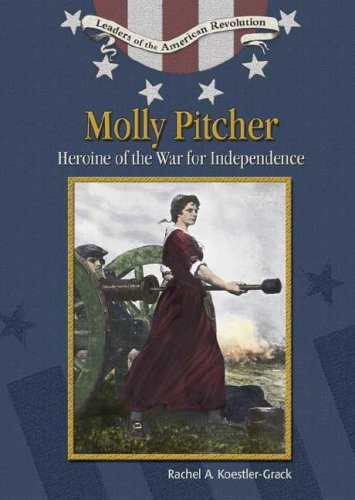 Molly Pitcher: Heroine Of The War For Independence (Leaders of the American Revolution)