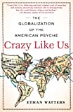 Crazy Like Us, Ethan Watters, 1416587098