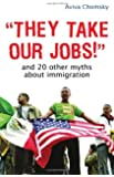 They Take Our Jobs!: And 20 Other Myths about Immigration