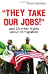 They Take Our Jobs!: And 20 Other Myt...