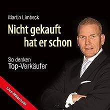 Nicht gekauft hat er schon: So denken Top-Verkäufer (Live Mitschnitt) Hörbuch von Martin Limbeck Gesprochen von: Martin Limbeck