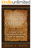 Decoding Ancient America: A Guide to the Archaeology of the Book of Mormon