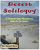 Desert Soliloquy: A Perfectly Sane Misanthrope Hides in the Desert