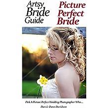 Artsy Bride Guide Picture Perfect Bride: Pick A Picture Perfect Wedding Photographer Who...