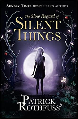 Buy The Slow Regard Of Silent Things A Kingkiller Chronicle Novella