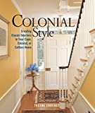 colonial home decor Colonial Style: Creating Classic Interiors in Your Cape, Colonial, or Saltbox Home