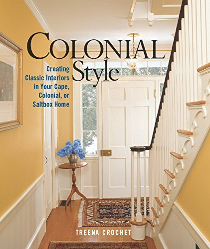 Colonial Style: Creating Classic Interiors in Your Cape, Colonial, or Saltbox Home (Classic American Designs)