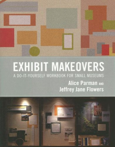 Exhibit Makeovers: A Do-It-Yourself Workbook for Small...