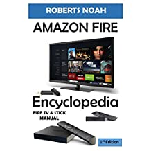 Amazon Fire Encyclopedia For Fire TV Stick: Complete User guide for Amazon Fire TV Stick with Alexa Voice Remote with Streaming Media Player  (First Edition).