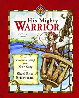His Mighty Warrior: A Treasure Map from Your King by [Shepherd, Sheri Rose]