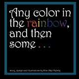 Any Color in the Rainbow, and Then Some ..., Kris Abel-Helwig, 1479336696