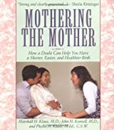 Mothering The Mother: How A Doula Can Help You Have A Shorter, Easier, And Healthier Birth