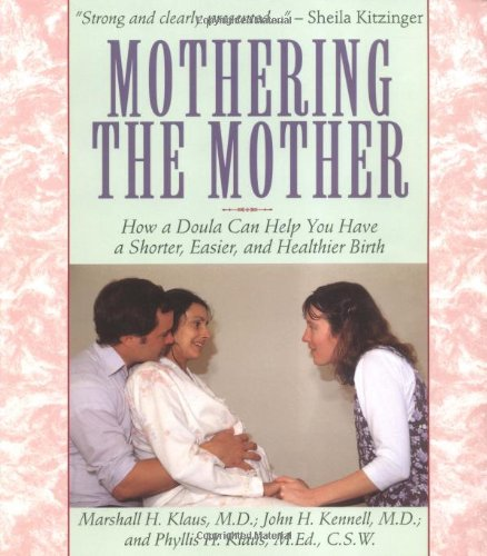 Mothering The Mother  How A Doula Can Help You Have A Shorter Easier And Healthier Birth