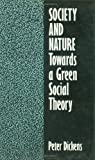 Society and Nature : Towards a Green Social Theory, Dickens, Peter, 0877229686