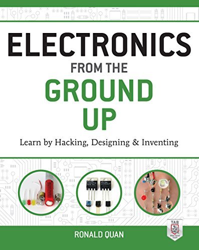 (Electronics from the Ground Up: Learn by Hacking, Designing, and Inventing)