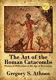 The, Art of the Roman Catacombs, Gregory S. Athnos, 1432774492
