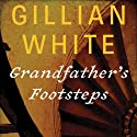 Grandfather's Footsteps: A Novel Audiobook by Gillian White Narrated by Dina Pearlman