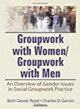 Groupwork with Women - Groupwork with Men, Beth G. Reed and Charles D. Garvin, 0866562745