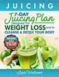Juicing (5th Edition): The 7-Day Juicing Plan Designed for Weight Loss and to Cleanse & Detox Your Body (Includes Juice Meal Plan & Recipes)