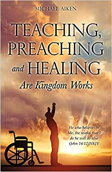 TEACHING, PREACHING AND HEALING ARE KINGDOM WORKS