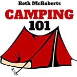 Camping: The Ultimate Guide to Getting Started on Your First Camping Trip | Beth McRoberts