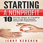 Starting a Nonprofit: 10 Proven Steps to Creating Your First Successful Nonprofit Organization | Jerry Kershen
