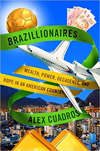 820e527cf3 Brazillionaires: Wealth, Power, Decadence, and Hope in an American ...