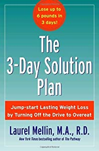 The 3-Day Solution Plan: Jump-start Lasting Weight Loss by Turning Off the Drive to Overeat