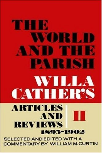 The Incredible and the Parish, Volume 2: Willa Cather's Articles and Reviews, 1893-1902