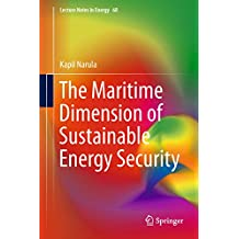 The Maritime Dimension of Sustainable Energy Security (Lecture Notes in Energy)