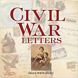 Civil War Letters From Home Camp and Battlefield Bob Blaisdell