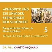 Aphrodite und die Unwiderstehlichkeit der Schönheit (Die griechischen Götter als Menschenlehrer 5) | Christoph Quarch