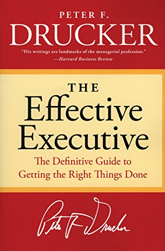 The Effective Executive: The Definitive Guide to Getting the Right Things Done (Harperbusiness Essentials) Paperback – January 3, 2006