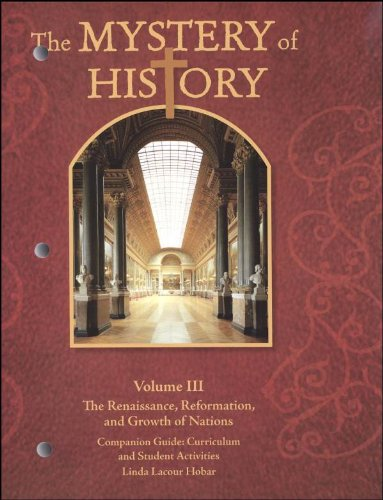 The Mystery of History, Vol. 3: The Renaissance, Reformation, and Growth of Nations (Mystery Of History Volume 4)
