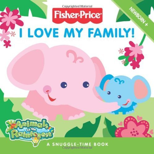 Fisher-Price: I Love My Family! (Fisher Price: Animals of the Rainforest) by Claire Kinkaid (2008-11-25) -