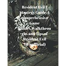 Resident Evil 7 Strategy Guide:A comprehensive Game Guides,Walkthroughs and Tips of Resident Evil 7(Unofficial)