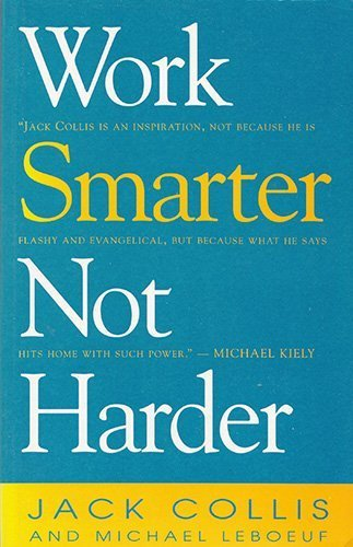 How to Work Smarter, Not Harder (Book #4): Success in the Workplace