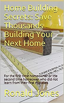 Home building secrets save thousands building your next for First time home builder