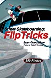Street Skateboarding: Flip Tricks, Evan Goodfellow, 188465424X