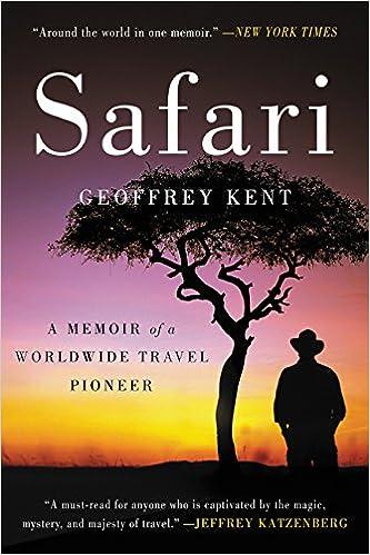 New Pioneer Travel >> Safari A Memoir Of A Worldwide Travel Pioneer Geoffrey Kent