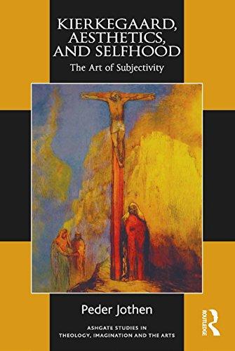Kierkegaard, Aesthetics, and Selfhood: The Art of Subjectivity (Routledge Studies in Theology, Imagination and the Arts) por Peder Jothen