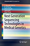 img - for Next Generation Sequencing Technologies in Medical Genetics (SpringerBriefs in Genetics) book / textbook / text book