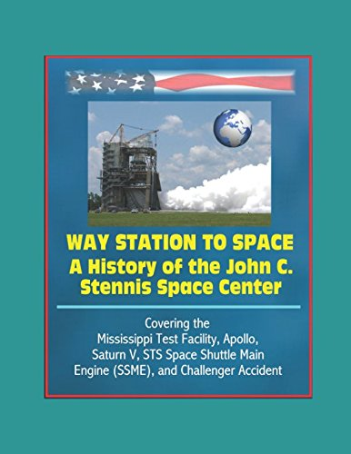 Download Way Station to Space: A History of the John C. Stennis Space Center - Covering the Mississippi Test Facility, Apollo, Saturn V, STS Space Shuttle Main Engine (SSME), and Challenger Accident pdf