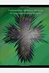Contemplatio, Absconsa, Mysteria: To Contemplate Hidden Mysteries  (alternate mysteries for use with Rosary beads) Paperback